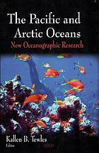The Pacific and Arctic oceans : new oceanographic research