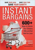 Instant Bargains : 600+ Ways to Shrink Your Grocery Bills and Eat Well for Less.