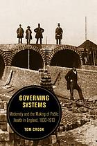 Governing systems : modernity and the making of public health in England, 1830-1910