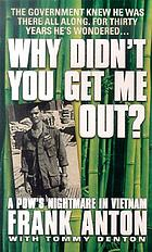 Why didn't you get me out? : a POW's nightmare in Vietnam