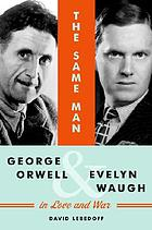 The same man : George Orwell and Evelyn Waugh in love and war