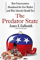 The predator state : how conservatives abandoned the free market and why liberals should too