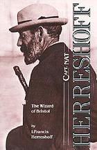 Capt. Nat Herreshoff, the wizard of Bristol : the life and achievements of Nathanael Greene Herreshoff, together with an account of some of the yachts he designed