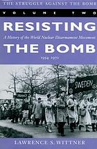 The struggle against the bomb. Vol. 2, Resisting the bomb : a history of the world nuclear disarmament movement, 1934-1970