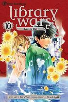 Library wars : love & war. 10