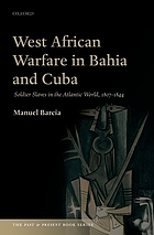 West African warfare in Bahia and Cuba : soldier slaves in the Atlantic world, 1807-1844