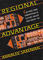 Regional advantage : culture and competition in Silicon Valley and Route 128