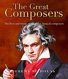 The great composers : the lives and music of the great classical composers