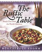The rustic table : simple fare from the world's family kitchens