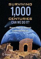 Surviving 1,000 centuries : can we do it?