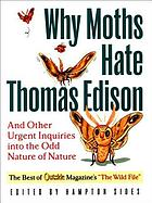 Why moths hate Thomas Edison and other urgent inquiries into the odd nature of nature : the best of Outside magazine's