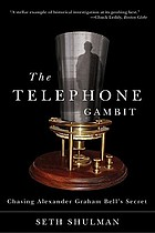 The telephone gambit : chasing Alexander Graham Bell's secret