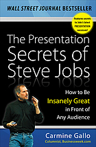 The presentation secrets of Steve Jobs : how to be insanely great in front of any audience