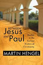 Between Jesus and Paul : studies in the earliest history of Christianity
