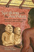 Speaking with the ancestors : Mississippian stone statuary of the Tennessee-Cumberland region