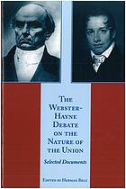 The Webster-Hayne debate on the nature of the Union : selected documents