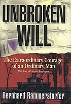 Unbroken will : the extraordinary courage of an ordinary man