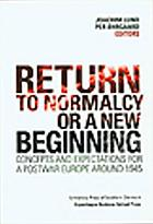 Return to normalcy or a new beginning : concepts and expectations for a postwar Europe around 1945