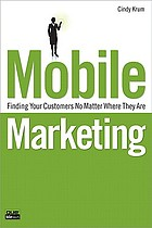 Mobile marketing : finding your customers no matter where they are