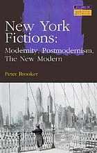 New York fictions : modernity, postmodernism, the new modern