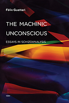 The machinic unconscious : essays in schizoanalysis