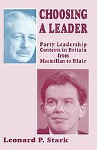 Choosing a leader : party leadership contests in Britain from Macmillan to Blair
