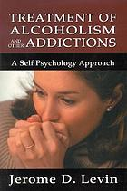 Treatment of alcoholism and other addictions : a self-psychology approach