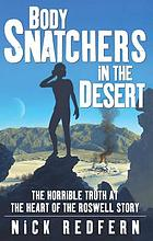 Body snatchers in the desert : the horrible truth at the heart of the Roswell story