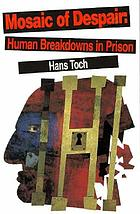Mosaic of despair : human breakdowns in prison
