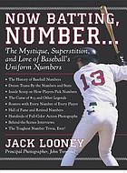 Now batting number--- : the mystique, superstition, and lore of baseball's uniform numbers