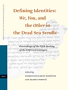 Defining identities : we, you, and the other in the Dead Sea Scrolls : proceedings of the fifth meeting of the IOQS in Gröningen