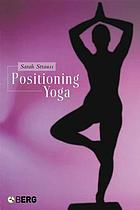 Positioning yoga : balancing acts across cultures