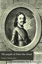 The pupils of Peter the Great, a history of the Russian court and empire from 1697 to 1740