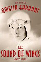 The sound of wings : the life of Amelia Earhart