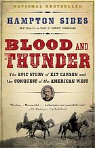 Blood and thunder : the epic story of Kit Carson and the conquest of the American West