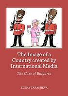 Image of a Country created by International Media : the Case of Bulgaria