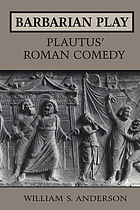 Barbarian play : Plautus' Roman comedy