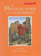 The medieval horse and its equipment, c.1150 - c.1450