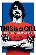 This is a call : the life and times of Dave Grohl