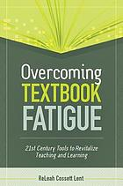 Overcoming Textbook Fatigue : 21st Century Tools to Revitalize Teaching and Learning.
