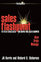 Sales Flashpoint : Fifteen Strategies for Rapid-Fire Sales Growth.