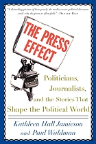 The press effect : politicians, journalists, and the stories that shape the political world