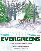 Sugar white snow and evergreens : a winter wonderland of color