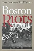 Boston riots : three centuries of social violence