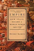 Empire : how Spain became a world power, 1492-1763