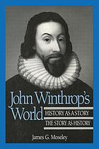 John Winthrop's world : history as a story, the story as history