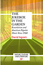 The Jukebox in the garden : ecocriticism and American popular music since 1960