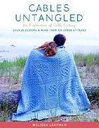 Cables untangled : an exploration of cable knitting