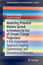 Modelling Potential Malaria Spread in Germany by Use of Climate Change Projections : a Risk Assessment Approach Coupling Epidemiologic and Geostatistical Measures