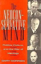 The neoconservative mind : politics, culture, and the war of ideology